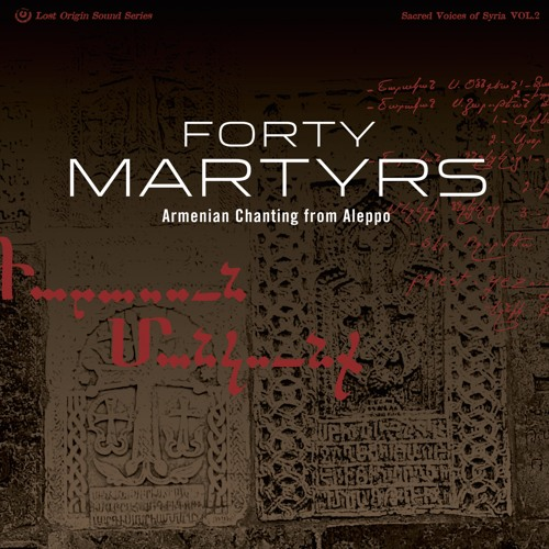 "Forty Martyrs: Armenian Chanting from Aleppo - ""When"""
