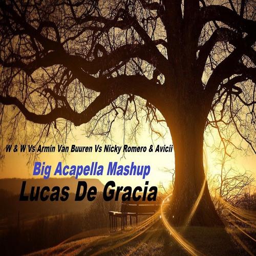 W & W Vs Armin Van Buuren Vs Nicky Romero & Avicii - Big Acapella Mashup (Lucas De Gracia)
