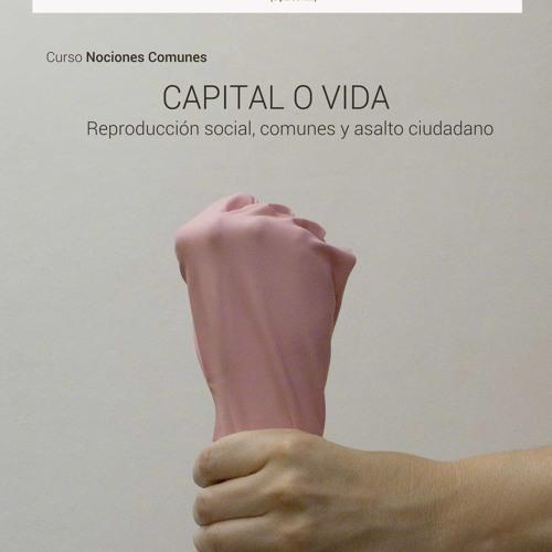 [Capital o vida] [nº2] ¿Cómo se traduce en  políticas sociales eso de poner la vida en el centro?