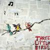 Three Little Birds - Improvisos e Imprevistos
