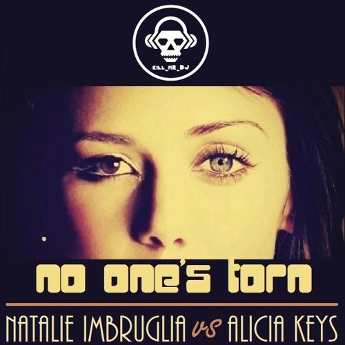 No One's Torn (Natalie Imbruglia vs Alicia Keys) by