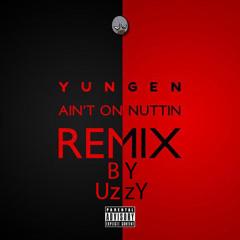 Yungen - Ain't On Nuttin Remix