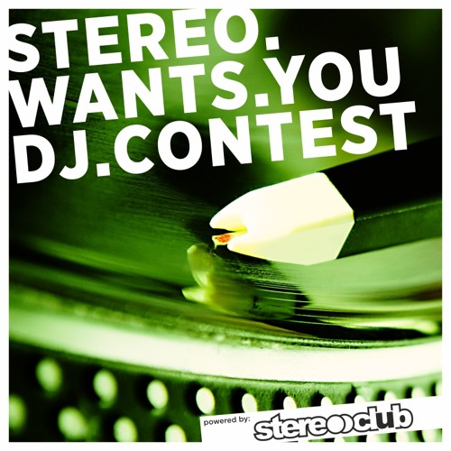 STEREO.WANTS. YOU.DJ.CONTEST