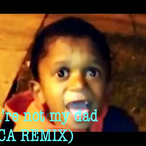 Your Not My Dad (ACA REMIX) by ACA Sounds | Free Listening