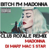 BITCH I'M MADONNA CLUB ROYALE REMIX FT. DJ MARY MAC 5 STAR