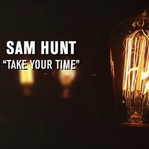 Sam Hunt - Take Your Time (Rendition) By SoMo