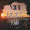 Your Biggest Fan - Nevershoutnever