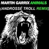 Martin Garrix - Animals (Androssé TROLL REMIX)[FREE DOWNLOAD]