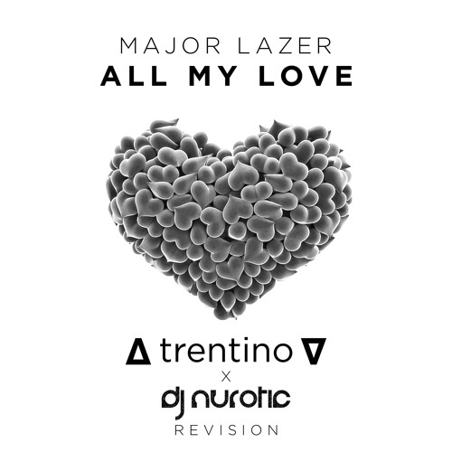 Major Lazer All My Love Trentino Nurotic Revision By Trentino Free Download On Toneden