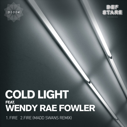 COLD LIGHT FEAT. WENDY RAE FOWLER - FIRE