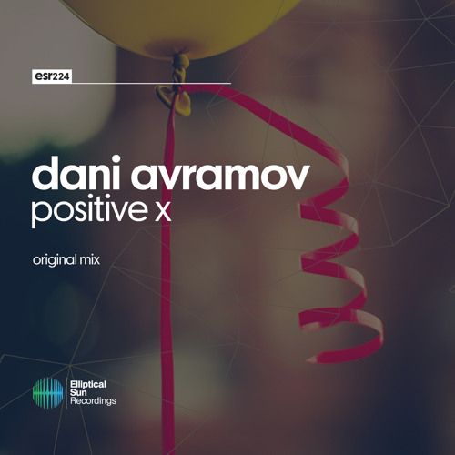 Dani Avramov - Positive X ( Original Mix ) OUT NOW