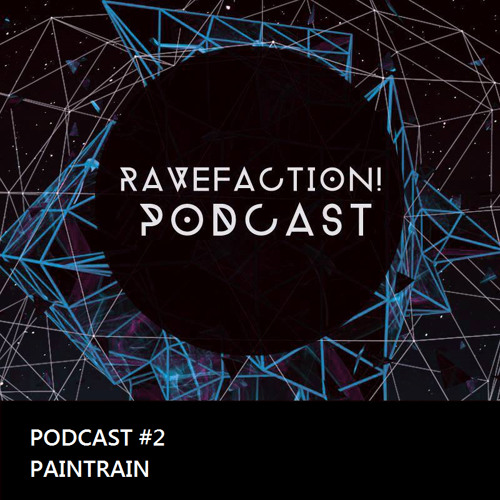 RAVEFACTION! Podcast #002 - PainTr4in