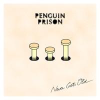 Penguin Prison - Never Gets Old