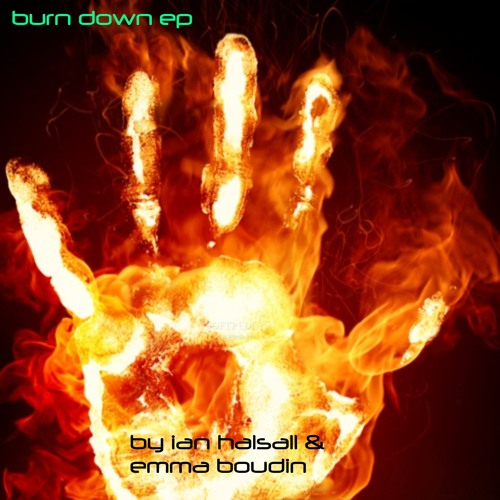 BURN DOWN(FREE DL) by @IANHALSALL & @EMMABOUDIN