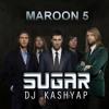 Maroon 5 -Sugar (Kashyap Remix)