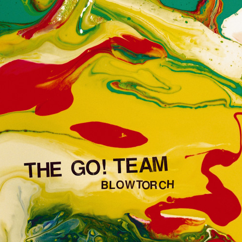 The Go! Team - Blowtorch