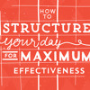 How to Structure Your Day for Maximum Effectiveness
