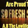 So Fresh So Clean at G.M.O   A.B. The Lowlife X Dutchee Sun