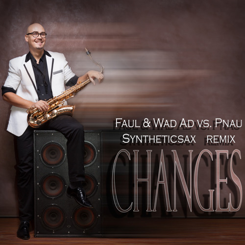 Faul Wad Ad Vs Pnau - Changes  (Syntheticsax Remix Extended)[Wave]
