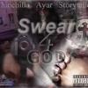 Swear 4 God... Chinchilla Featuring Ayar & StoryTeller