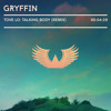 Tove Lo - Talking Body (Gryffin Remix)