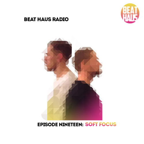 BEAT HAUS RADIO 19 ft Soft Focus x Tha Yell0w R. KEL