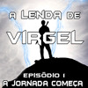 A Lenda de Virgel - Ep1 - A jornada Começa