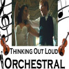 Thinking Out Loud - Ed Sheeran - Orchestral