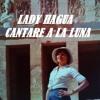 CANTARE A LA LUNA LADY HAGUA
