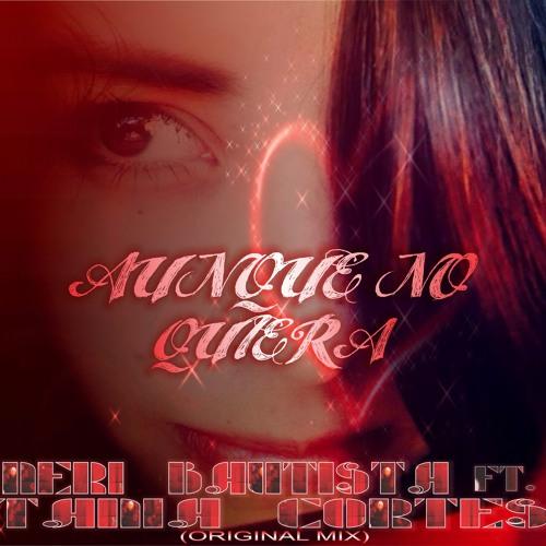 Neri Bautista Feat. Tania Cortes -  Aunque No Quiera (Original Mix)[Verc. Latin Circuit)