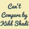 Kidd Shadi- Can't Compare (Prod. By KTPOnDaTrak)