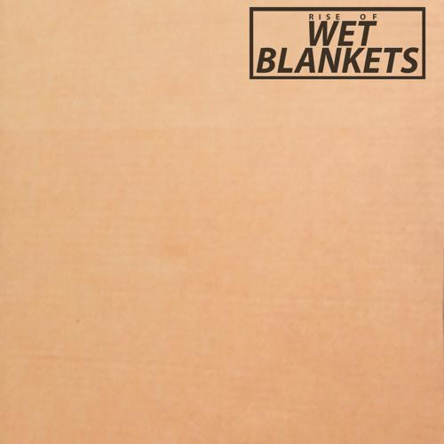 WET BLANKETS - Fridge Too Far