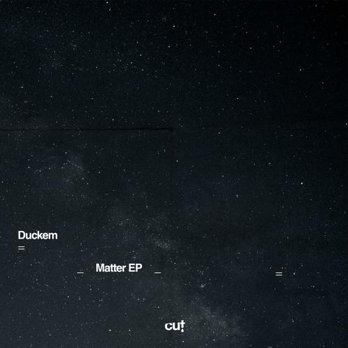 CUT030 Duckem - Matter EP (preview)