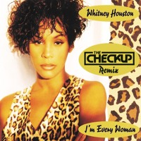 Whitney Houston - I'm Every Woman (The Checkup Remix)