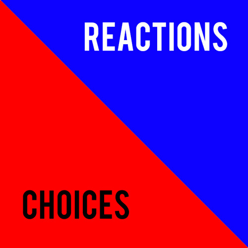 Choice reactions and reactionary choices