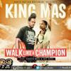 King MAS - Walk Like a Champion (Feat. Varren Wade & Ray Keys) - Reggae - 2015