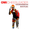 OMI - Cheerleader (Thunderbuds Bootleg) [FREE DOWNLOAD]