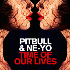 Pitbull - Time Of Our Lives Ft. Ne-Yo