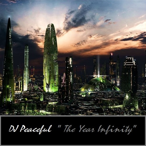 "DJ Peaceful- ""The Year Infinity"""
