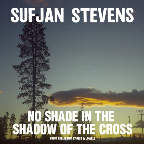 Sufjan Stevens - No Shade in The Shadow Of The Cross