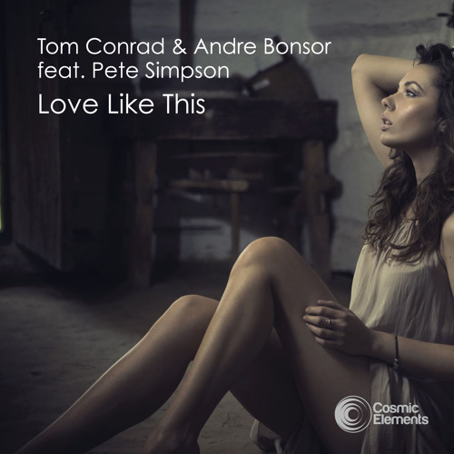 Tom Conrad & Andre Bonsor feat. Pete Simpson - Love Like This