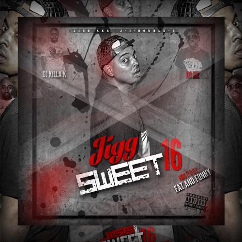 Jigg- Sweet 16 [Mixtape] DJ H2 x DJ Killa K (executive prod: DJ Folk)