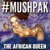 #MUSHPAK - The African Queen [Original Mix] [Free Download]