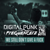 Digital Punk & Frequencerz Ft. Mc Nolz - We Still Don't Give A F_ck [OUT NOW]