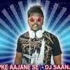 Aap Ke Aa Jane Se  - Remix - Dj Saanj