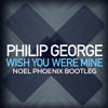 Philip George Wish You Were Mine Noel Phoenix Bootleg mp3