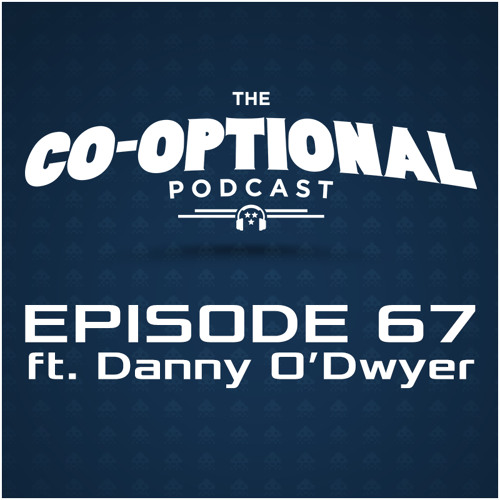 The Co-Optional Podcast Ep. 67 ft. Danny O'Dwyer [strong language] - Feb 12, 2015