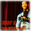 Raw II (Valentine Edit)
