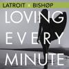 Latroit x Bishøp - Loving Every Minute  *EXCLUSIVE PREMIER*