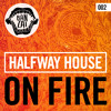 Halfway House   On Fire (Original Mix) [OUT NOW!]